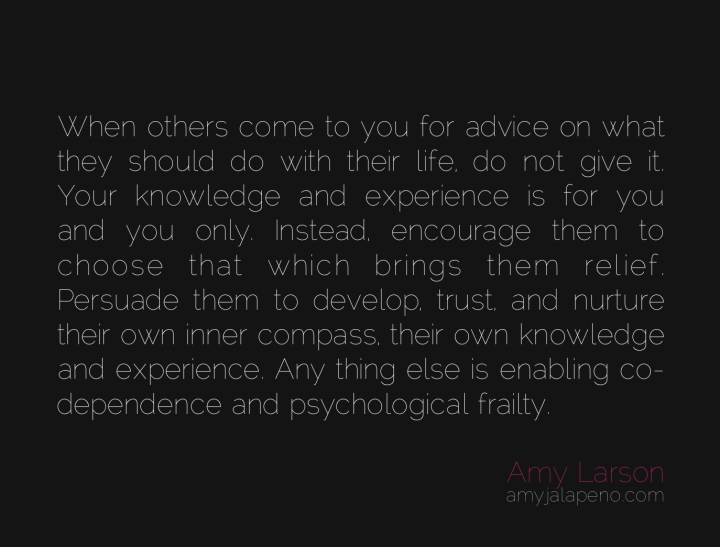 advice-counsel-experience-trust-inner-compass-codependence-persuation-amyjalapeno-dailyhotquote