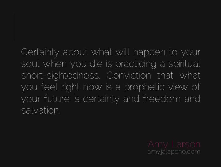 certainty-freedom-spirituality-prophetic-future-salvation-conviction-soul-feeling-emotions-amyjalapeno-dailyhotquote