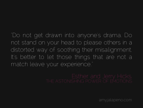 drama-alignment-energy-pleasing-others-enable-cruch-validation-letting-go-amyjalapeno-dailyhotquote-abraham-hicks-power-of-emotions