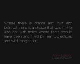 drama-betrayal-choice-relationships-fear-imagination-beliefs-healing-amyjalapeno-dailyhotquote