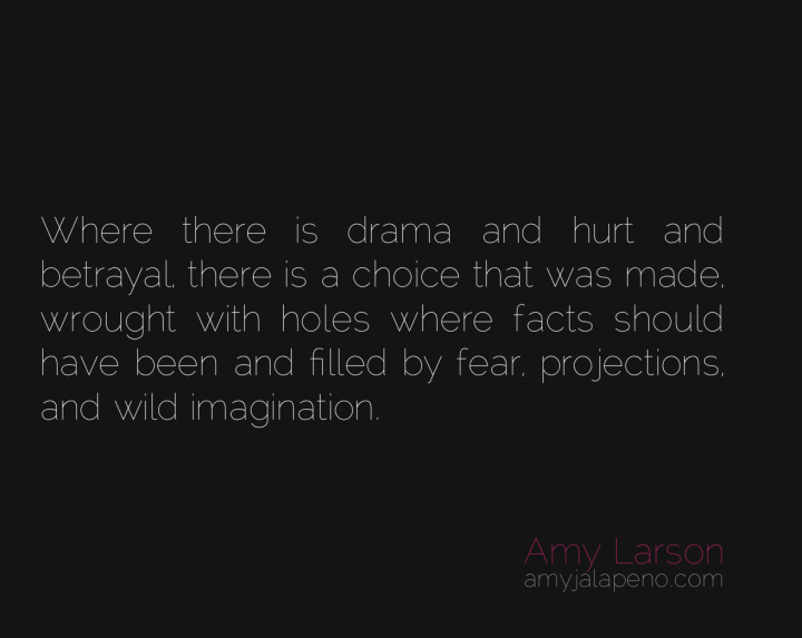 drama-betrayal-choice-relationships-fear-imagination-beliefs-healing-amyjalapeno-dailyhotquote