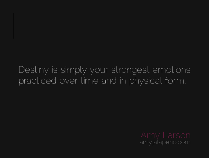 emotions-destiny-actualization-manifest-reality-feeling-creation-amyjalapeno-dailyhotquote-