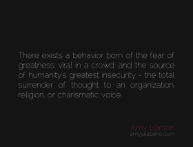 fear-greatness-humanity-organized-religion-cult-zombie-viral-behavior-crowds-religion-thought-insecurity-amyjalapeno-dailyhotquote
