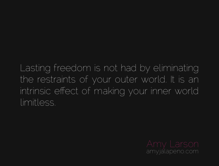 freedom-restraints-limitations-inner-world-limitless-power-authenticity-amyjalapeno-dailyhotquote