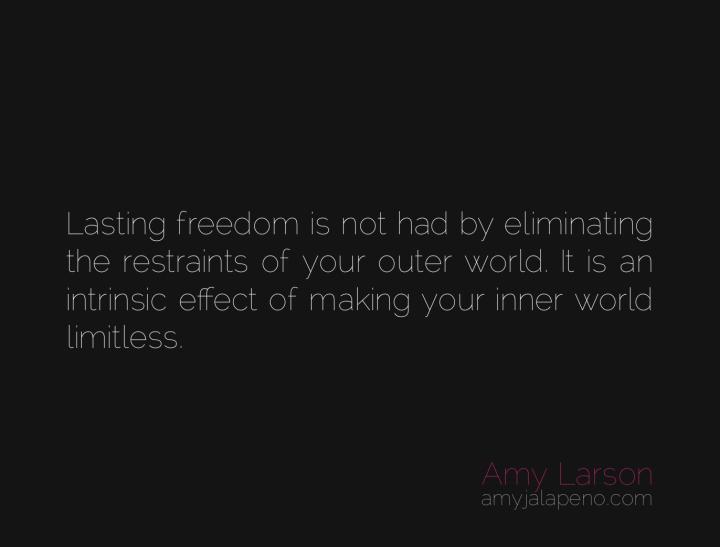 freedom-restraints-limitations-inner-world-limitless-power-authenticity-amyjalapeno-dailyhotquote