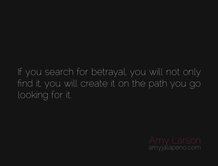 loyalty-betrayal-create-reality-perception-relationships-amyjalapeno-dailyhotquote