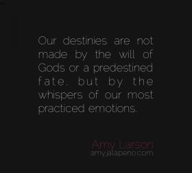 destiny-will-emotion-habit-fate-predestination-pre-existence-amyjalapeno-dailyhotquote