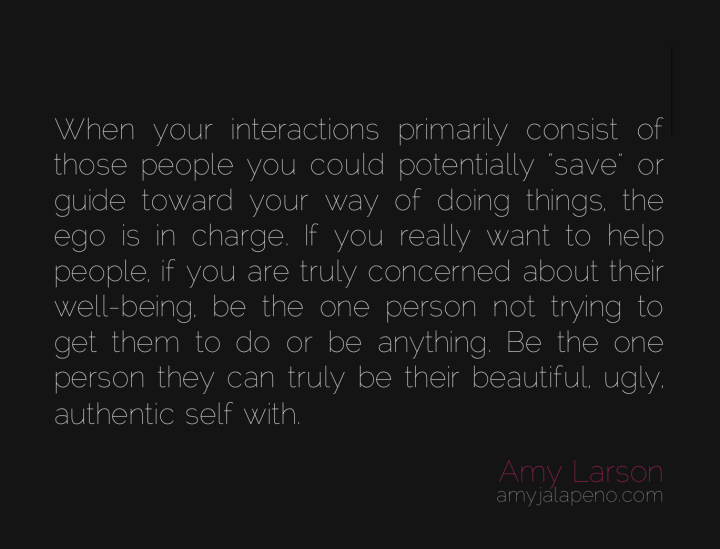 relationships-saviour-mode-ego-humility-listening-authenticity-connection-amyjalapeno_dailyhotquote