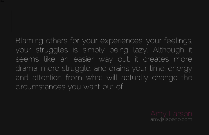 blame-feelings-relationships-drama-struggle-time-energy-drain-attention-change-moving-on-amyjalapeno-dailyhotquote