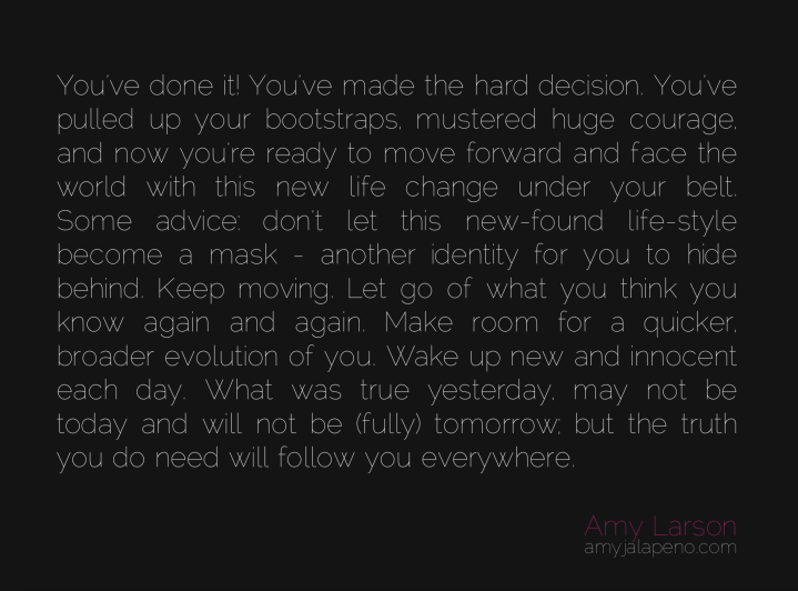 change-paradigm-shift-evolution-metamorphosis-courage-keep-moving-truth-mask-ego-identity-amyjalapeno-dailyhotquote