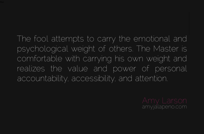 fool-master-emotional-psychological-weight-accountability-accessibility-attention-power-value-amyjalapeno-dailyhotquote