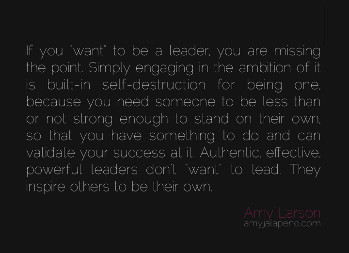 leader-authentic-inspire-savior-mode-ego-wanting-ambition-amyjalapeno-dailyhotquote