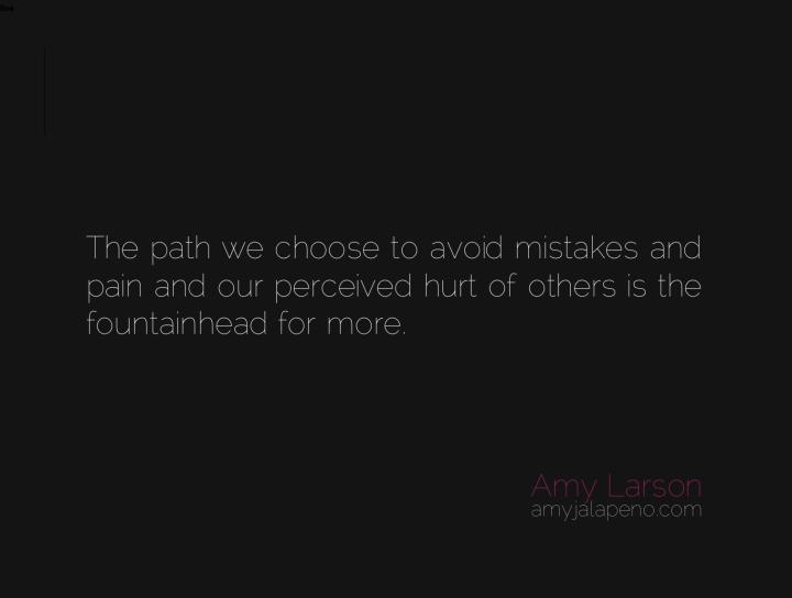 pain-choice-perception-hurt-courage-change-hesitation-relationships-mistakes-amyjalapeno-dailyhotquote