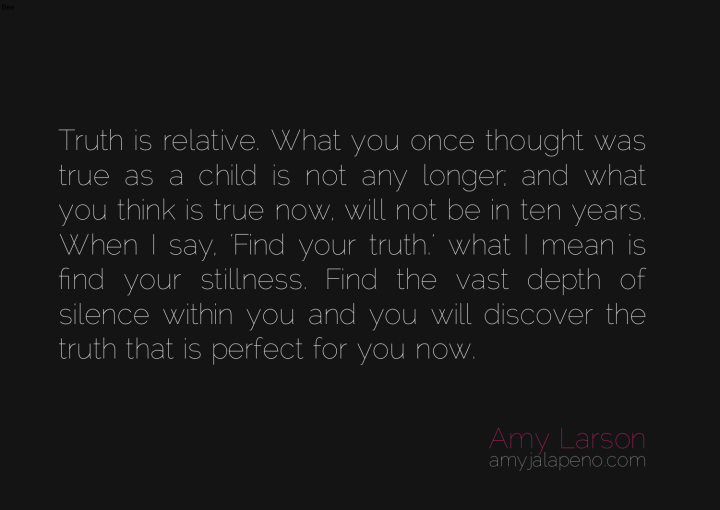 truth-stillness-depth-silence-now-discovery-creativity-evolution-being-human-amyjalapeno-dailyhotquote