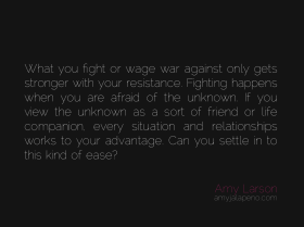 fighting-war-peace-unknown-uncertainty-fear-resistance-friend-relationships-change-ease-amyjalapeno-dailyhotquote