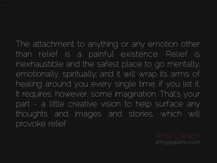 attachment-relief-emotion-pain-healing-imagination-thoughts-stories-amyjalapeno-dailyhotquote
