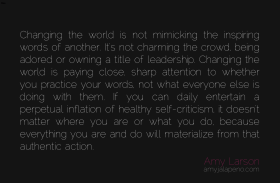 change-the-world-leadership-hypocrite-authenic-self-criticism-attention-practice-what-you-preach-ownership-accountability-amyjalapeno-dailyhotquote
