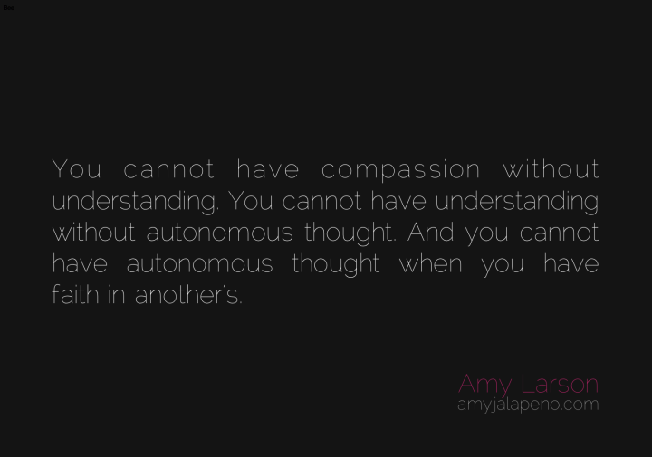 compassion-thought-understanding-blind-faith-inner-self-reliance-relationships-amyjalapeno-dailyhotquote