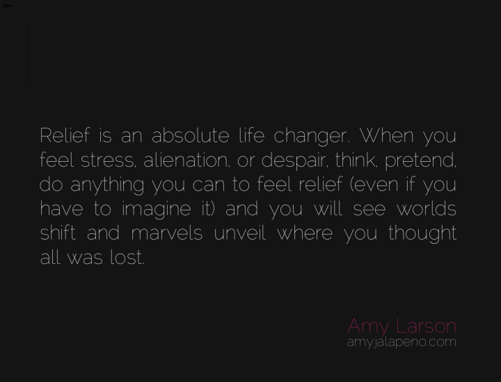 relief-stress-alienation-separation-despir-miracles-marvels-perception-thinking-possibility-hope-amyjalapeno-dailyhotquote