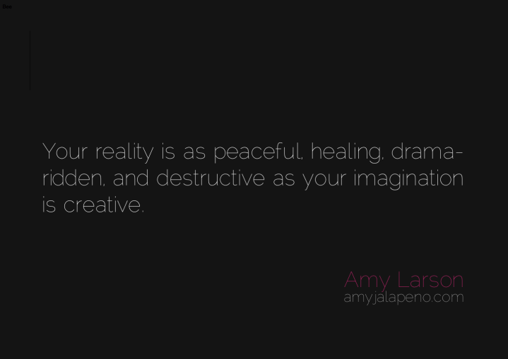 reality-relationships-perception-destruction-creativity-imagination-drama-amyjalapeno-dailyhotquote
