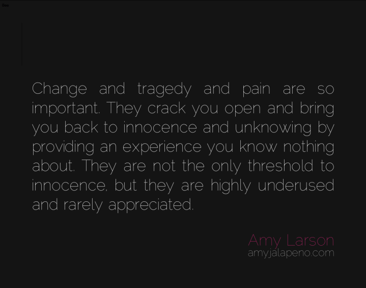 change-pain-innocence-unknowing-experience-amyjalapeno-dailyhotquote