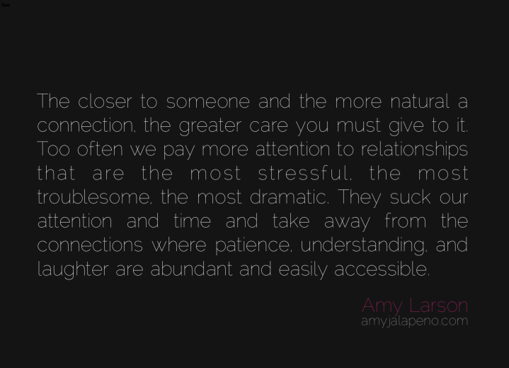 relationships-attention-connection-drama-stress-patience-understanding-laughter-accessibility-extraordinary-life-amyjalapeno-dailyhotquote