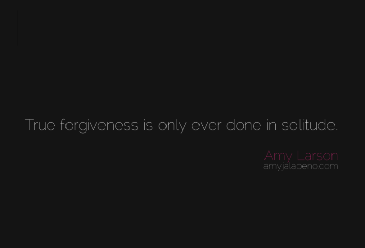 forgivens-aloneness-solitude-relationships-amyjalapeno-amylarson-dailyhotquote