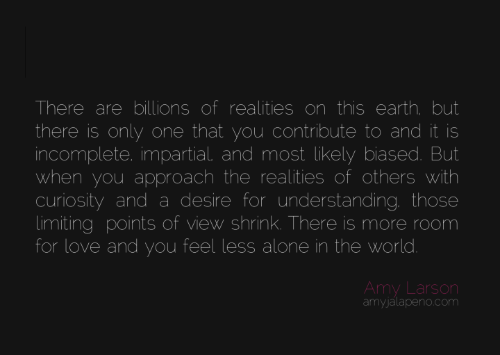 reality-perception-curiosity-understanding-judgment-alone-love-amyjalapeno-amylarson-dailyhotquote