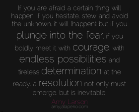 perspective-courage-fear-determination-endless-possibilities-resolution-hesitation-avoid-unknown-amylarson-amyjalapeno-dailyhotquote