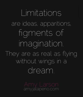 limitation-ideas-apparitions=imagination-reality-dream-perception-relationships-creativity-possibilities-amyjalapeno-amylarson-dailyhotquote