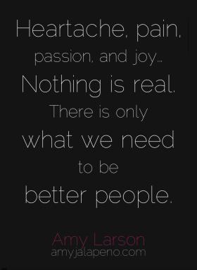 reality-perception-be-better-relationships-heartache-pain-passion-joy-amyjalapeno-amylarson-dailyhotquote